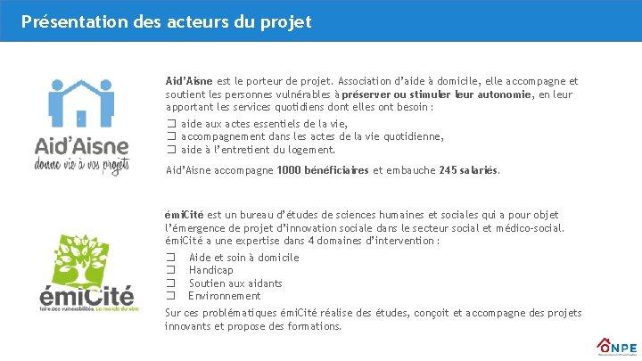 Présentation des acteurs du projet Aid'Aisne est le porteur de projet. Association d'aide à