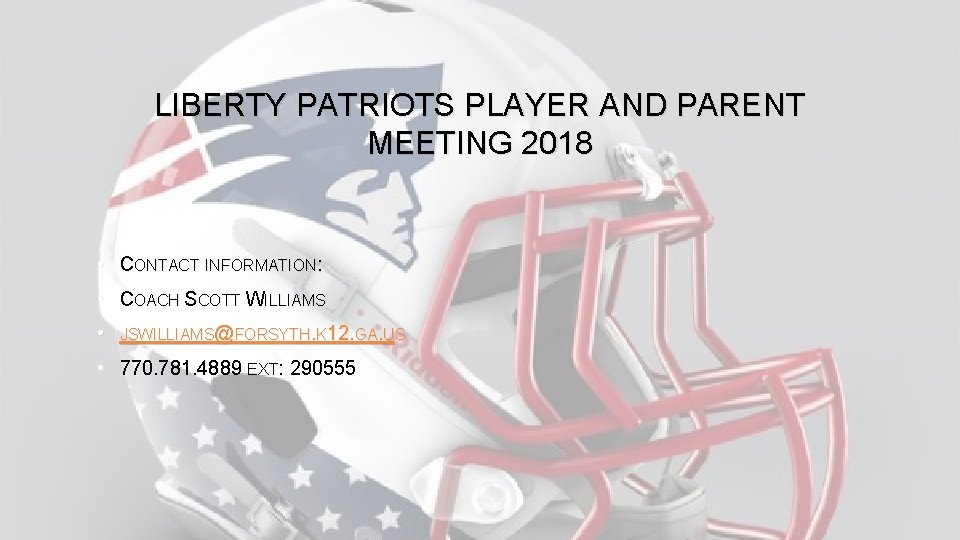 LIBERTY PATRIOTS PLAYER AND PARENT MEETING 2018 • CONTACT INFORMATION: • COACH SCOTT WILLIAMS