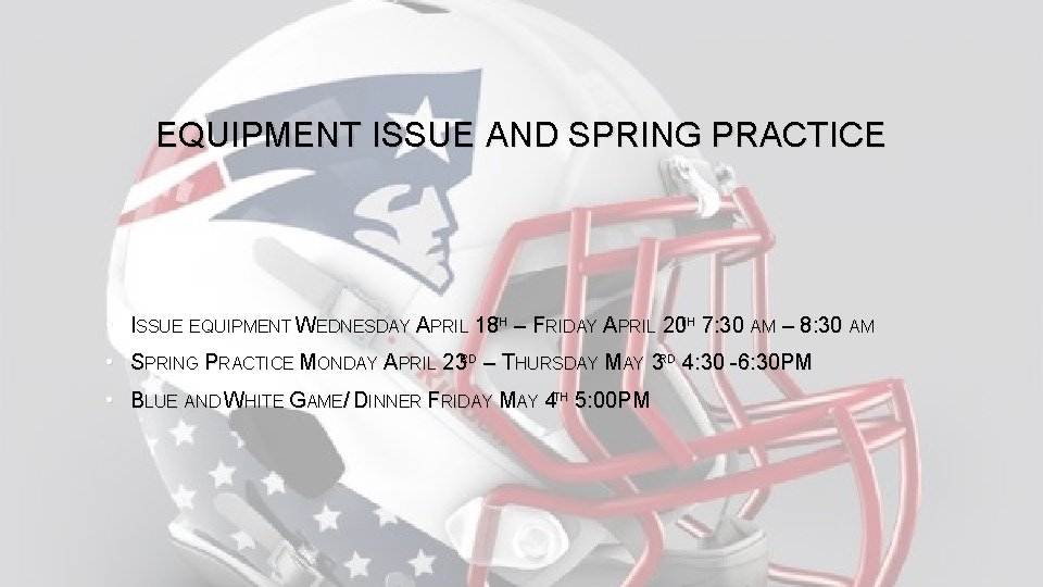EQUIPMENT ISSUE AND SPRING PRACTICE • ISSUE EQUIPMENT WEDNESDAY APRIL 18 TH – FRIDAY