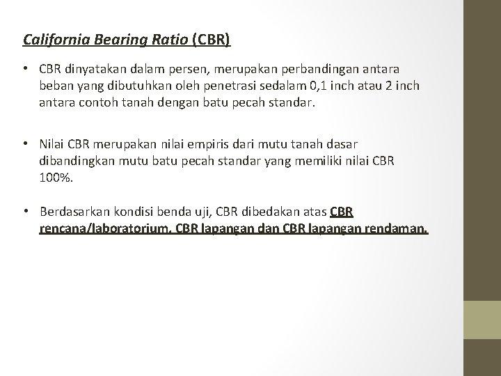 California Bearing Ratio (CBR) • CBR dinyatakan dalam persen, merupakan perbandingan antara beban yang