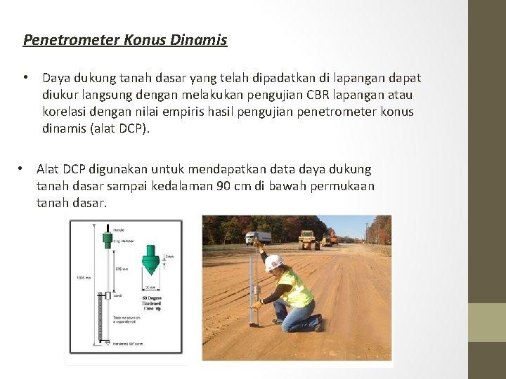 Penetrometer Konus Dinamis • Daya dukung tanah dasar yang telah dipadatkan di lapangan dapat