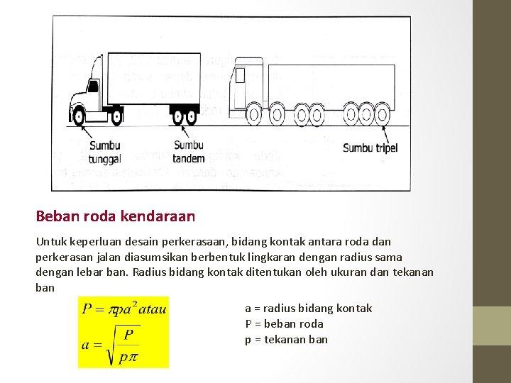 Beban roda kendaraan Untuk keperluan desain perkerasaan, bidang kontak antara roda dan perkerasan jalan