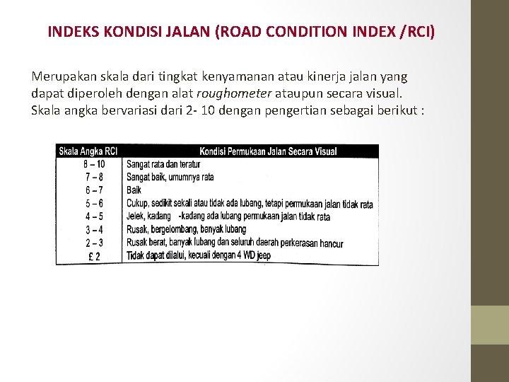 INDEKS KONDISI JALAN (ROAD CONDITION INDEX /RCI) Merupakan skala dari tingkat kenyamanan atau kinerja
