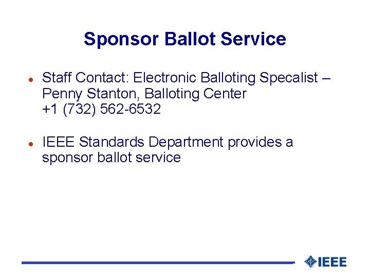 Sponsor Ballot Service l l Staff Contact: Electronic Balloting Specalist – Penny Stanton, Balloting
