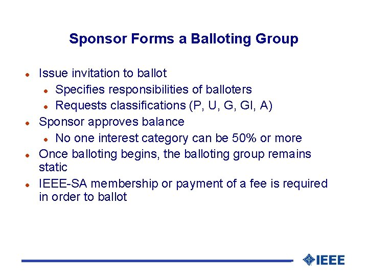 Sponsor Forms a Balloting Group l l Issue invitation to ballot l Specifies responsibilities