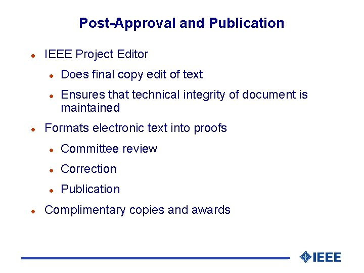 Post-Approval and Publication l IEEE Project Editor l l Does final copy edit of