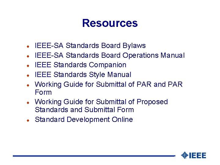 Resources l l l l IEEE-SA Standards Board Bylaws IEEE-SA Standards Board Operations Manual