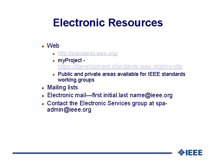 Electronic Resources l Web l l http: //standards. ieee. org/ my. Project - https: