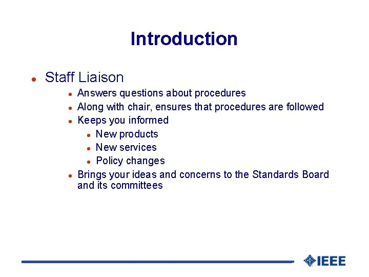 Introduction l Staff Liaison l l Answers questions about procedures Along with chair, ensures