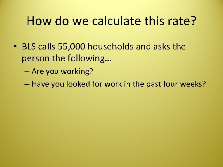 How do we calculate this rate? • BLS calls 55, 000 households and asks