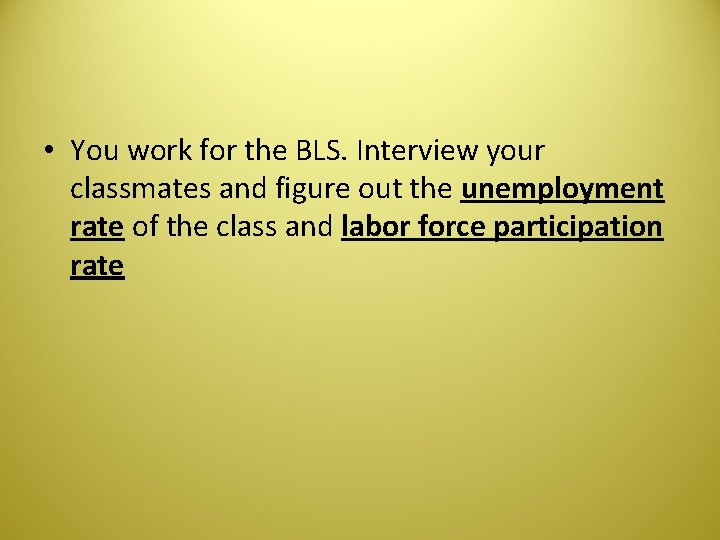 • You work for the BLS. Interview your classmates and figure out the