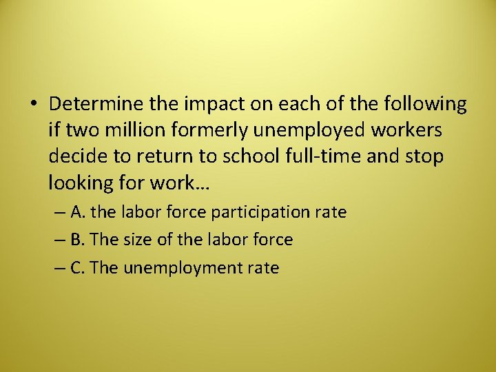 • Determine the impact on each of the following if two million formerly