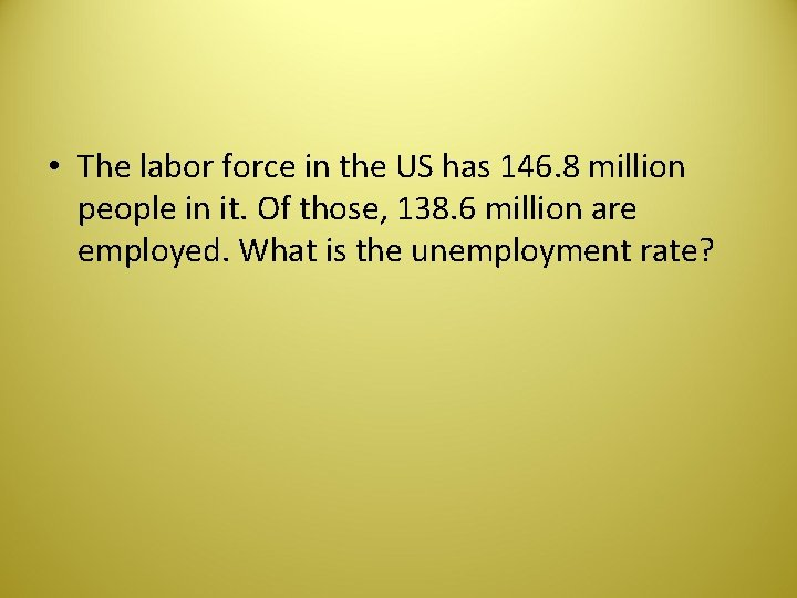 • The labor force in the US has 146. 8 million people in