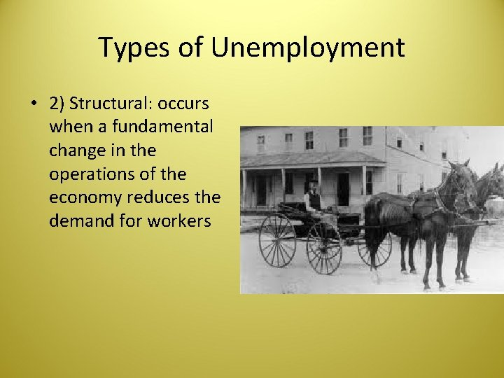 Types of Unemployment • 2) Structural: occurs when a fundamental change in the operations