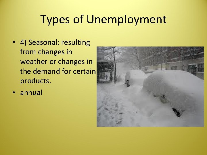 Types of Unemployment • 4) Seasonal: resulting from changes in weather or changes in