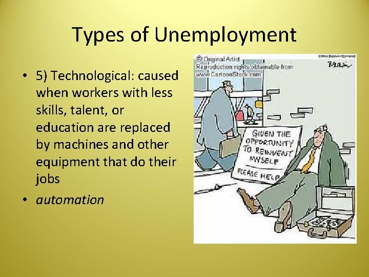 Types of Unemployment • 5) Technological: caused when workers with less skills, talent, or