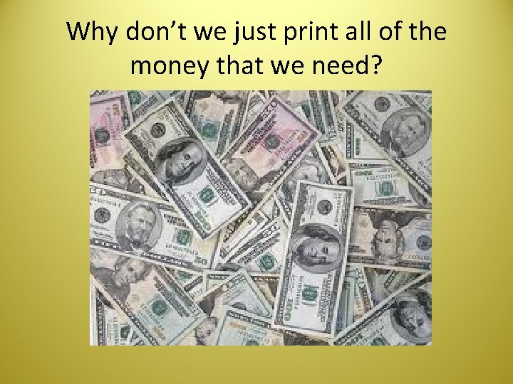 Why don't we just print all of the money that we need?