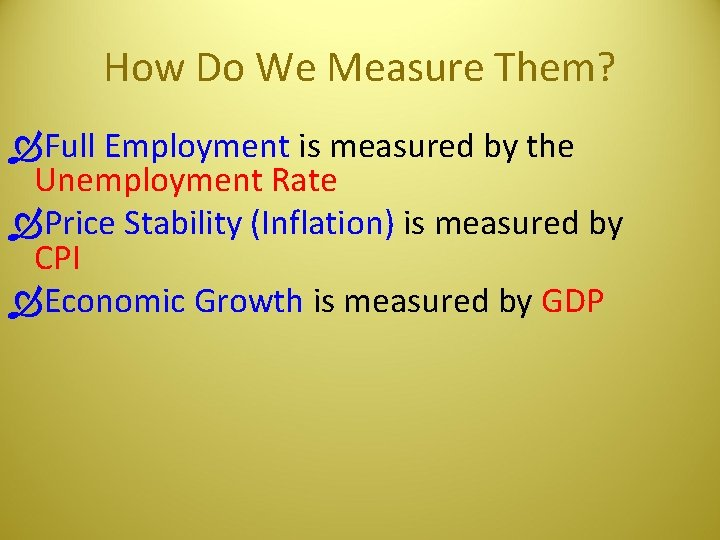 How Do We Measure Them? Full Employment is measured by the Unemployment Rate Price