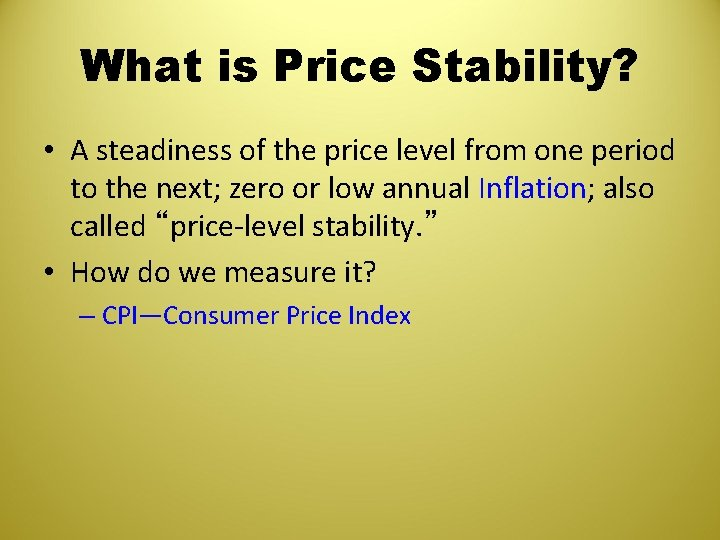 What is Price Stability? • A steadiness of the price level from one period