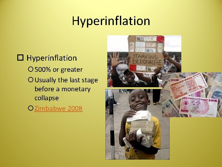 Hyperinflation 500% or greater Usually the last stage before a monetary collapse Zimbabwe 2008