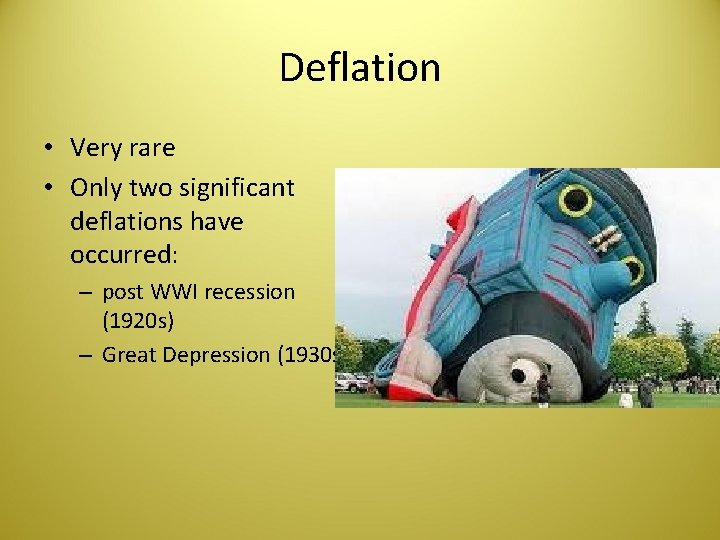 Deflation • Very rare • Only two significant deflations have occurred: – post WWI