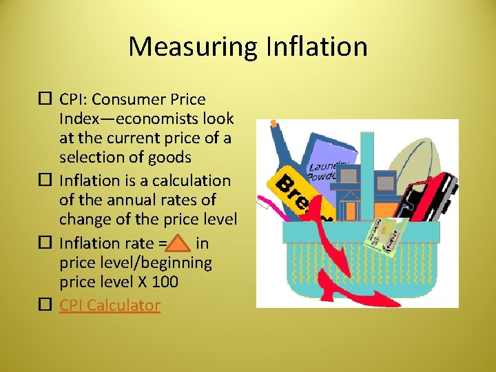 Measuring Inflation CPI: Consumer Price Index—economists look at the current price of a selection