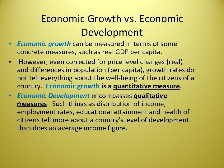 Economic Growth vs. Economic Development • Economic growth can be measured in terms of
