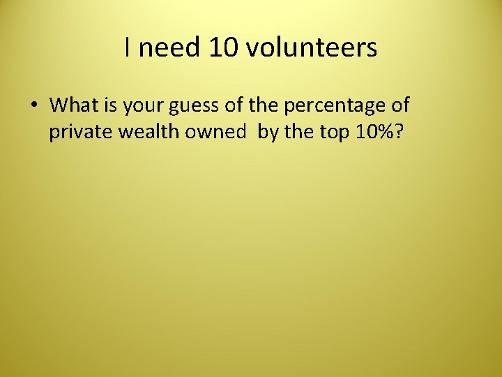 I need 10 volunteers • What is your guess of the percentage of private