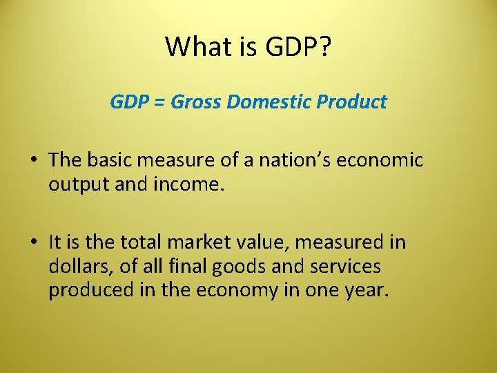 What is GDP? GDP = Gross Domestic Product • The basic measure of a