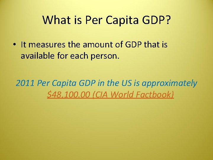 What is Per Capita GDP? • It measures the amount of GDP that is