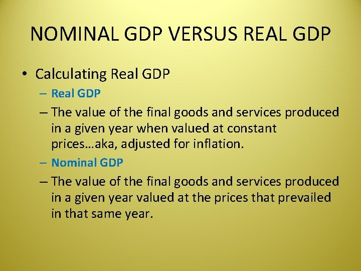 NOMINAL GDP VERSUS REAL GDP • Calculating Real GDP – The value of the