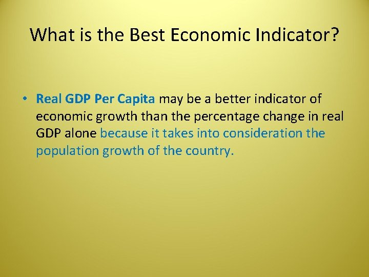 What is the Best Economic Indicator? • Real GDP Per Capita may be a