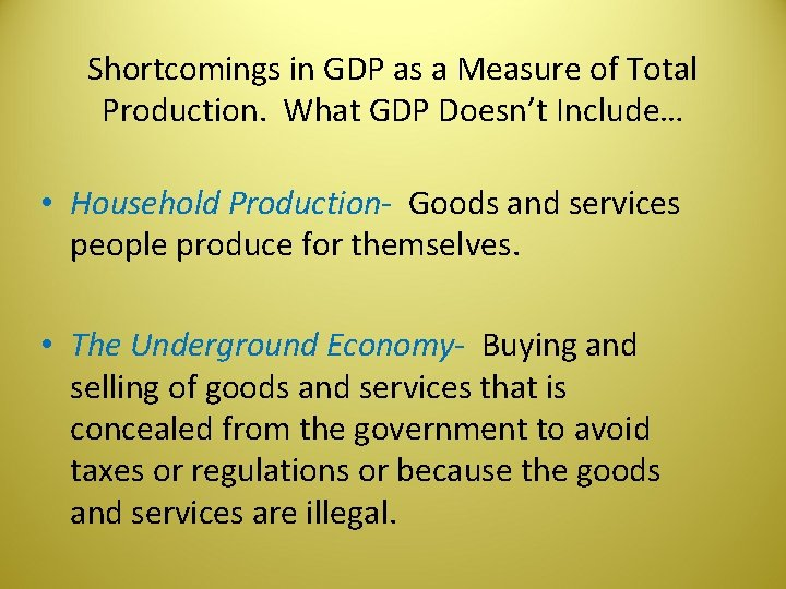 Shortcomings in GDP as a Measure of Total Production. What GDP Doesn't Include… •
