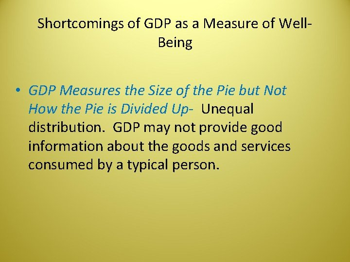 Shortcomings of GDP as a Measure of Well. Being • GDP Measures the Size