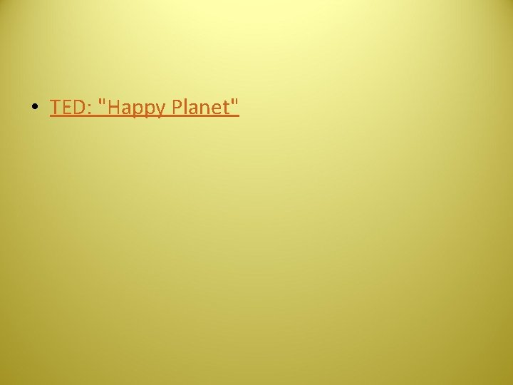"""• TED: """"Happy Planet"""""""