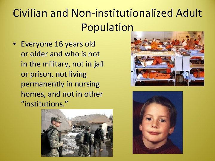 Civilian and Non-institutionalized Adult Population • Everyone 16 years old or older and who
