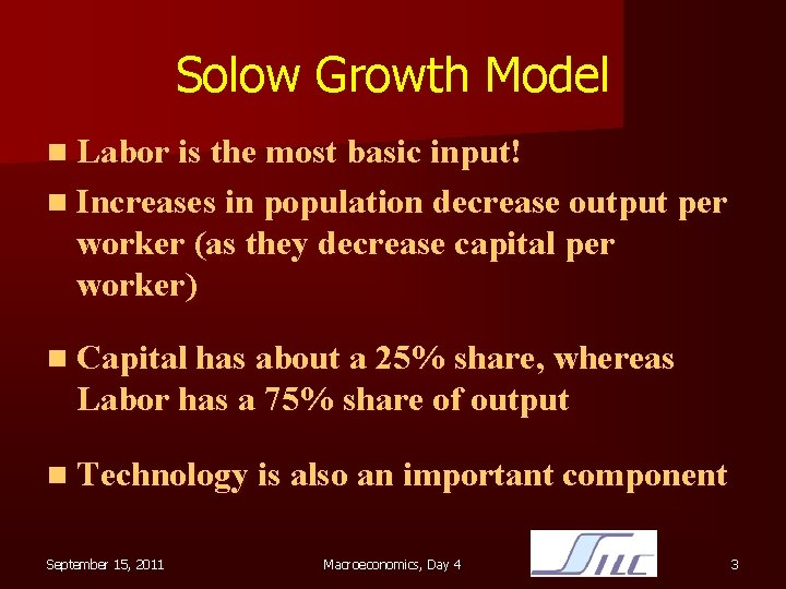 Solow Growth Model n Labor is the most basic input! n Increases in population