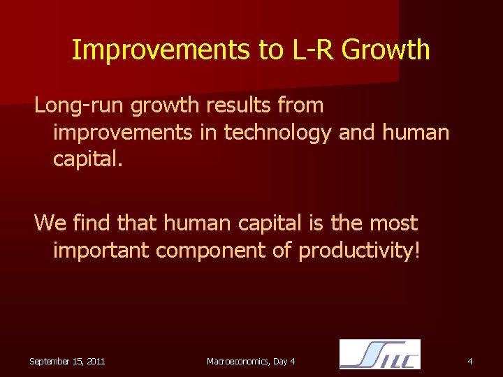 Improvements to L-R Growth Long-run growth results from improvements in technology and human capital.
