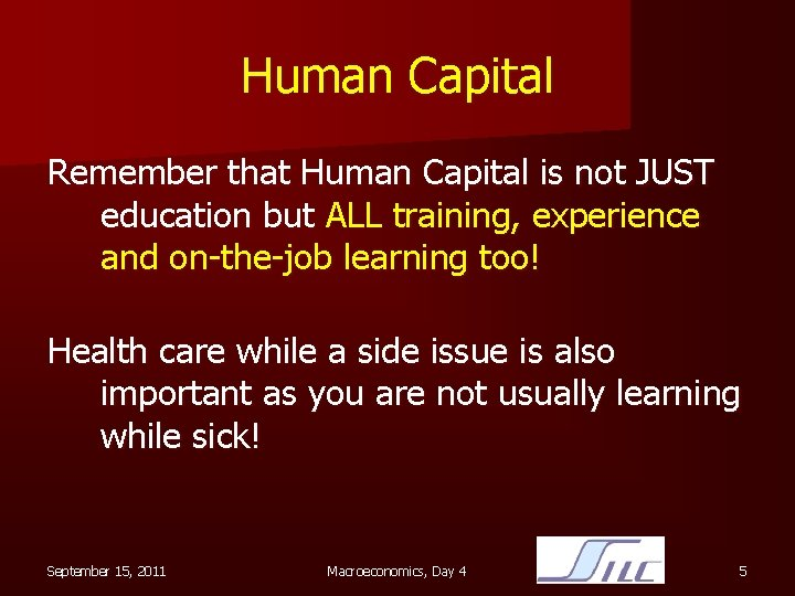 Human Capital Remember that Human Capital is not JUST education but ALL training, experience