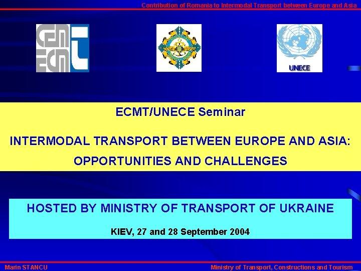 Contribution of Romania to Intermodal Transport between Europe and Asia ECMT/UNECE Seminar INTERMODAL TRANSPORT