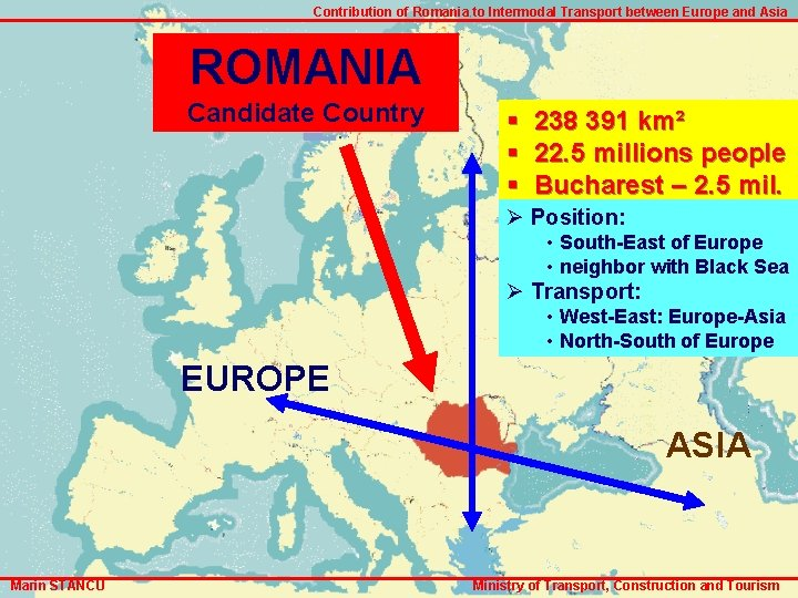 Contribution of Romania to Intermodal Transport between Europe and Asia ROMANIA Candidate Country §