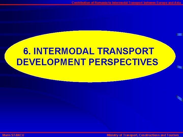 Contribution of Romania to Intermodal Transport between Europe and Asia 6. INTERMODAL TRANSPORT DEVELOPMENT