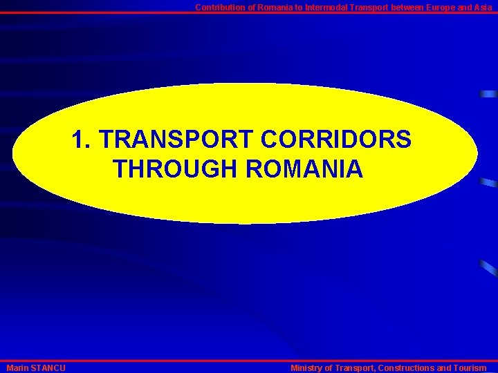 Contribution of Romania to Intermodal Transport between Europe and Asia 1. TRANSPORT CORRIDORS THROUGH
