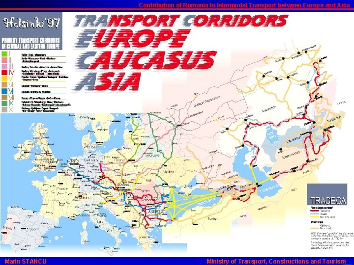Contribution of Romania to Intermodal Transport between Europe and Asia Marin STANCU Ministry of