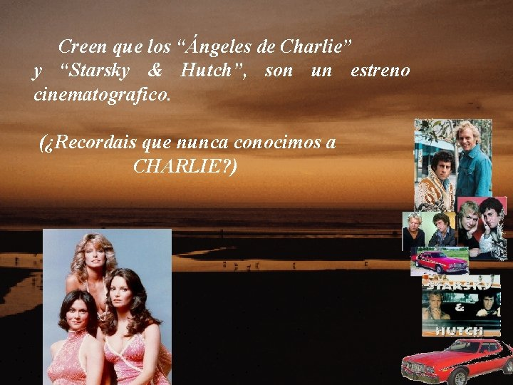 """Creen que los """"Ángeles de Charlie"""" y """"Starsky & Hutch"""", son un estreno"""
