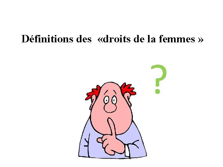Définitions des «droits de la femmes » ?