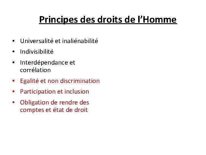Principes droits de l'Homme • Universalité et inaliénabilité • Indivisibilité • Interdépendance et corrélation