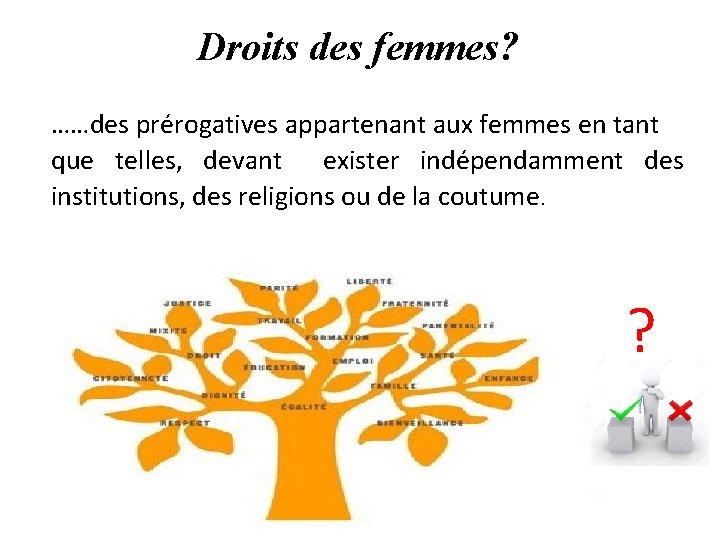Droits des femmes? ……des prérogatives appartenant aux femmes en tant que telles, devant