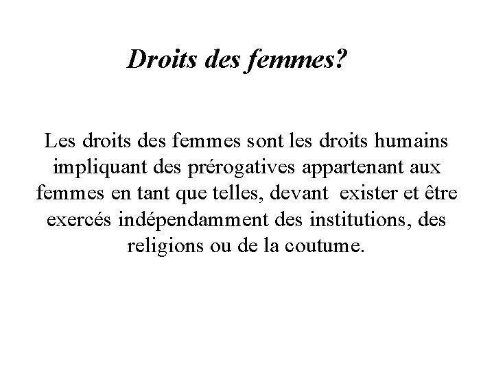 Droits des femmes? Les droits des femmes sont les droits humains impliquant des prérogatives