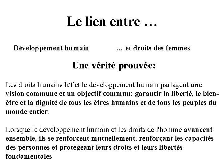 Le lien entre … Développement humain … et droits des femmes Une vérité prouvée: